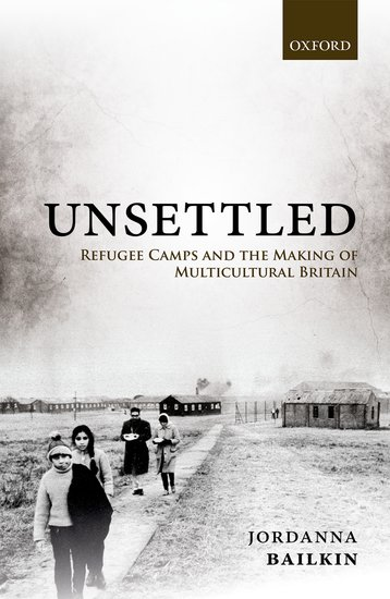 """Unsettled: Refugee Camps and the Making of Multicultural Britain,"" by UW history professor Jordanna Bailkin. Published by Oxford University Press."