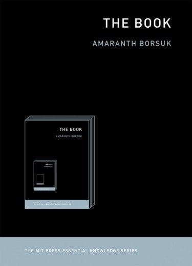 """The Book,"" by Amaranth Borsuk, published in 2018 by MIT Press, part of the publisher's Essential Knowledge series."