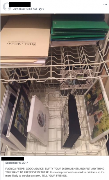 "A Facebook post with a picture of a dishwasher that has important photos on the bottom shelf and important documents on the top shelf. The text says ""FLORIDA PEEPS! GOOD ADVICE! EMPTY YOUR DISHWASHER AND PUT ANYTHING YOU WANT TO PRESERVE IN THERE. It's waterproof and secured to cabinets so it's more likely to survive a storm. TELL YOUR FRIENDS."