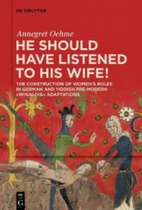 """""""He Should Have Listened to His Wife: The Construction of Women's Roles in German and Yiddish Pre-Modern 'Wigalois' Adaptations"""" by Annegret Oehme was published in January by De Gruyter."""