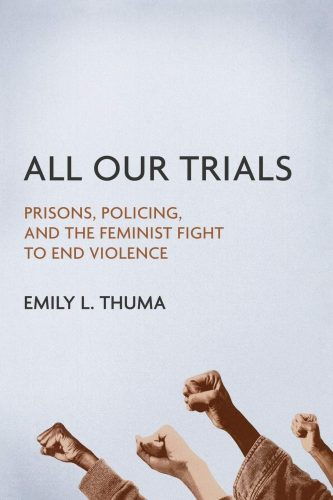 "A book by Emily Thuma of UW Tacoma has received a 2020 Lambda Award from the Lambda Literary Foundation. ""All Our Trials: Prisons, Policing, and the Feminist Right to End Violence"" was published in March 2019 by University of Illinois Press."