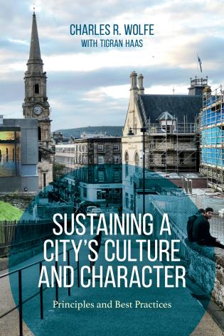 """In his latest book, """"Sustaining a City's Culture and Character: Principles and Best Practices,"""" Charles Wolfe asks: How can we create urban environments that are truly livable?"""