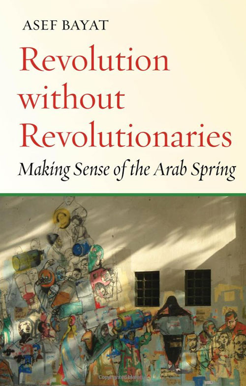 "Bayat, Asef. "" Revolution with Revolutionaries: Making Sense of the Arab Spring."""