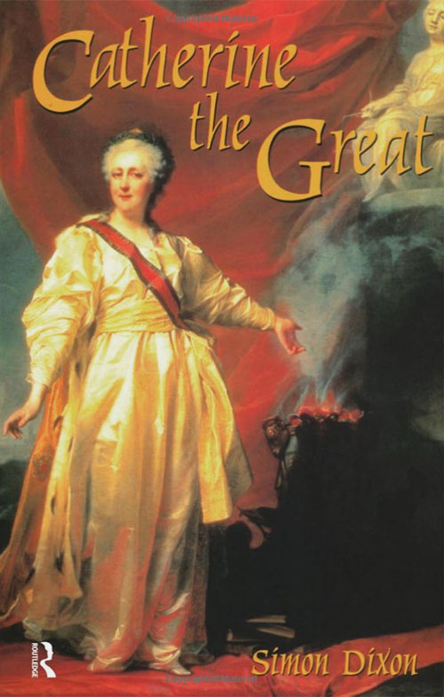Simon Dixon, Catherine the Great (Profiles in Power) (London: Routledge, 2001)