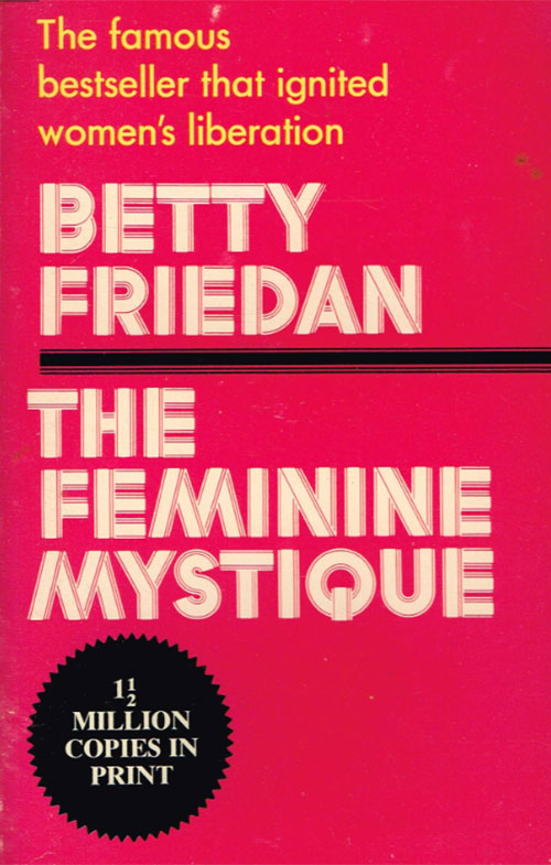 Betty Friedan, The Feminine Mystique (New York: Norton, 1963; 50th Anniversary Ed. 2013)
