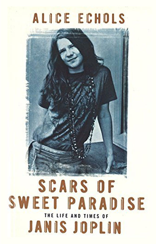 Alice Echols, Scars of Sweet Paradise: The Life and Times of Janis Joplin (London: Virago, 1999)