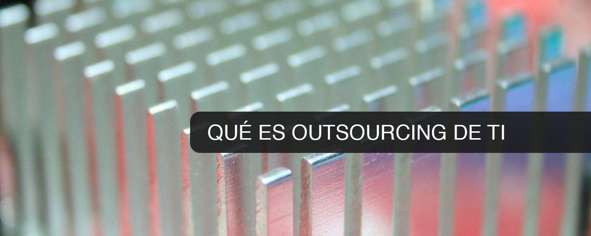 Qué es Outsourcing de TI