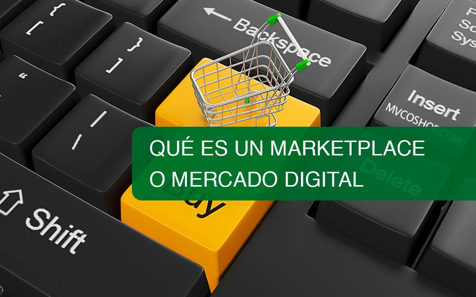 Qué es un Marketplace o Mercado Digital