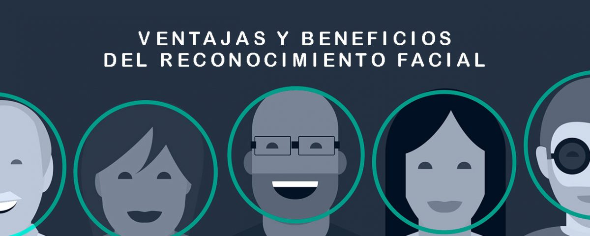 Ventajas y Beneficios del Reconocimiento Facial