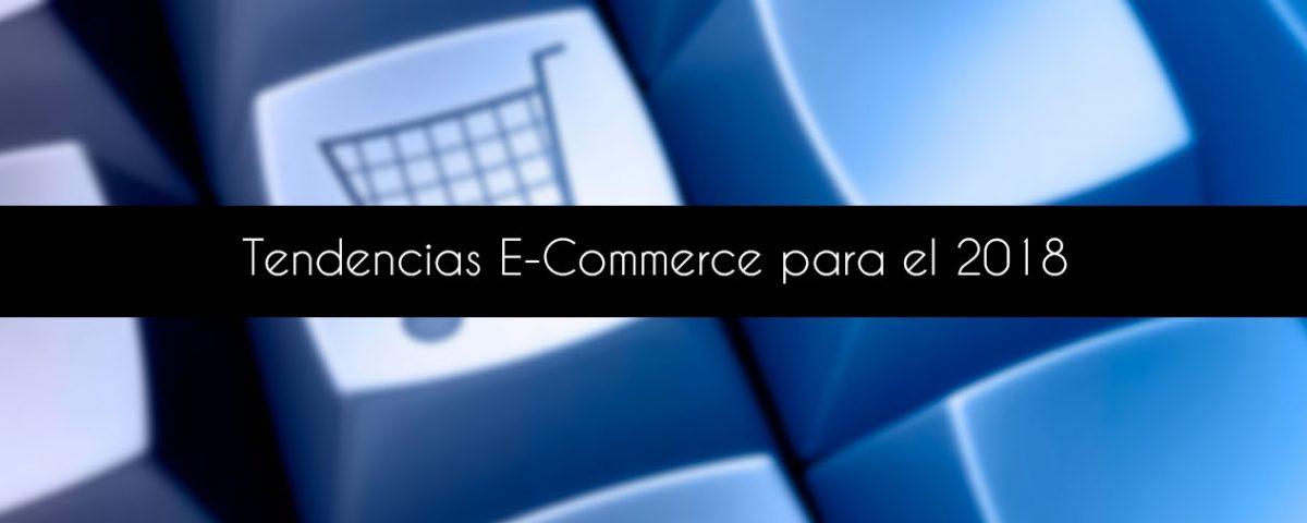 Tendencias del Comercio Electrónico ó E-Commerce para el 2018
