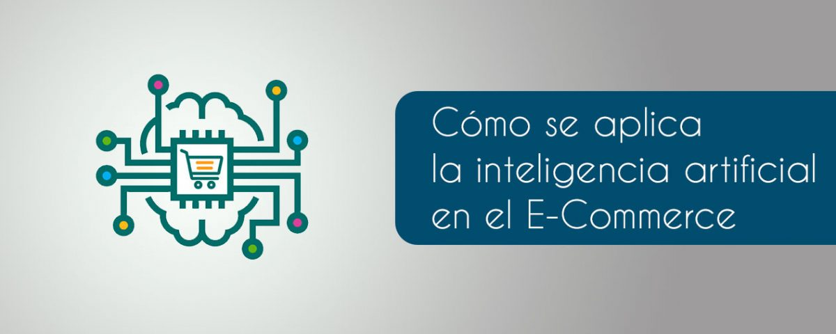 Cómo se aplica la inteligencia artificial en el E-Commerce