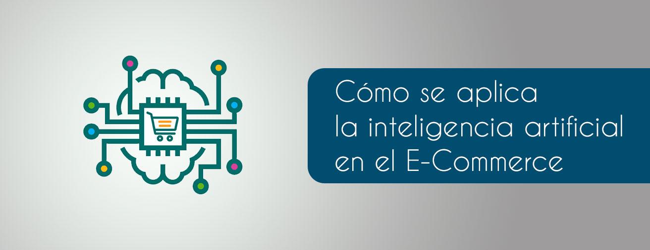 Cómo se aplica la inteligencia artificial en el E-Commerce