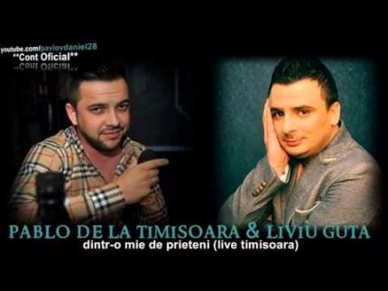 Pablo de la Timisoara & Liviu Guta - Dintr-o mie de prieteni (Live Timisoara)