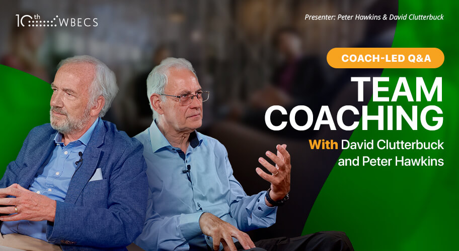 Coach-Led Q&A: Team Coaching with David Clutterbuck and Peter Hawkins