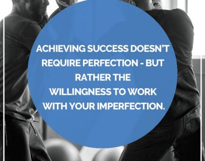 Success Means Being Willing To Work With Imperfection