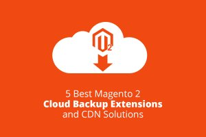 5 Best Magento 2 Cloud Backup Extensions and CDN Solutions