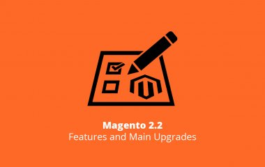 Magento 2.2 Features and Main Upgrades