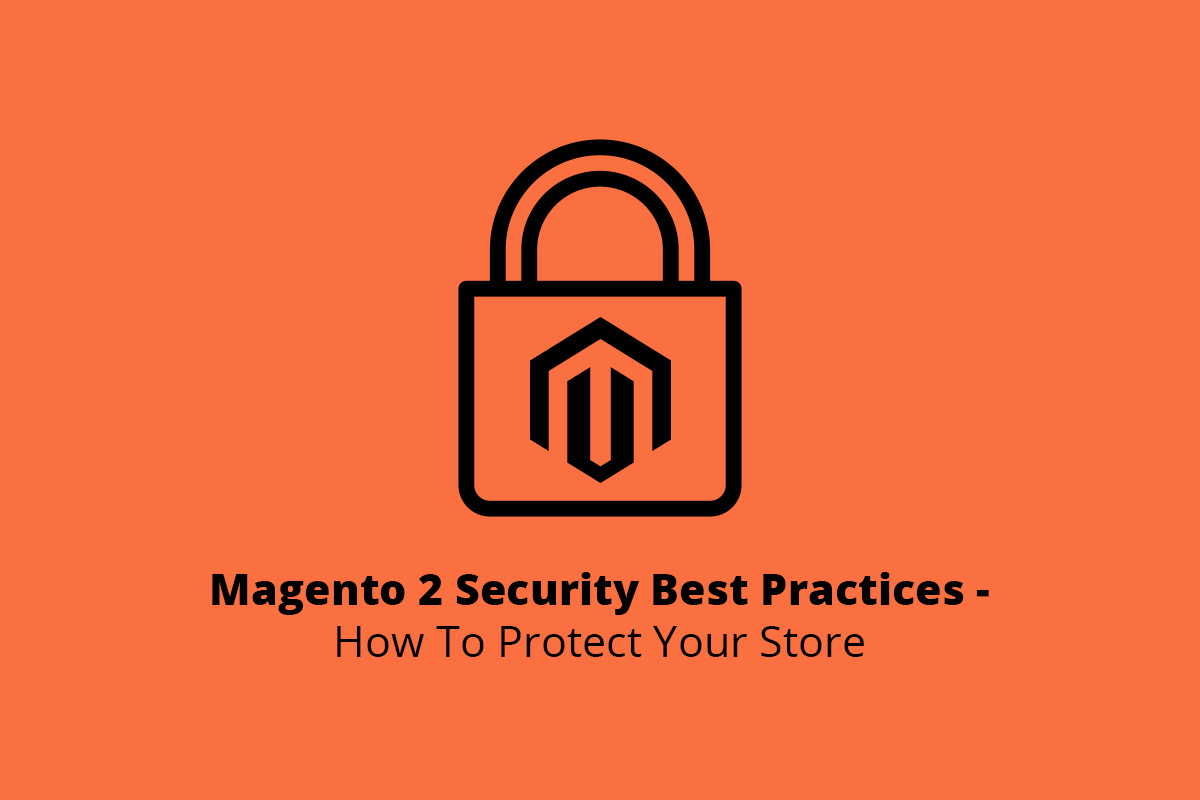 Magento 2 Security Best Practices - How To Protect Your Store
