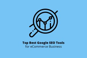 Top Best Google SEO Tools for eCommerce Business