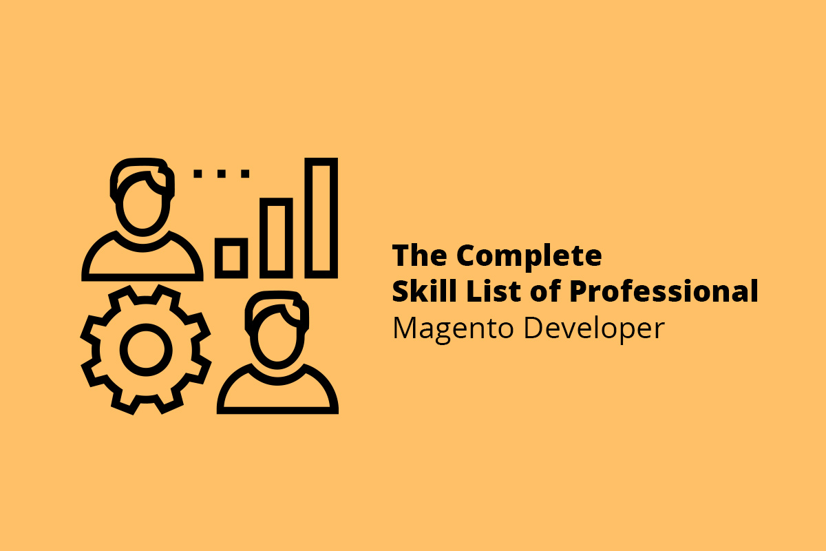 The Complete Skill List of Professional Magento Developer