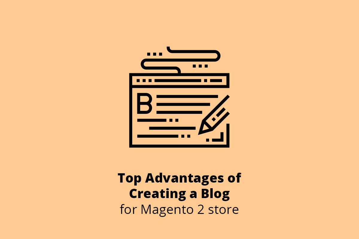 Top Advantages of Creating a Blog for Magento 2 store