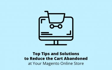 Top Tips and Solutions to Reduce the Cart Abandoned at Your Magento Online Store