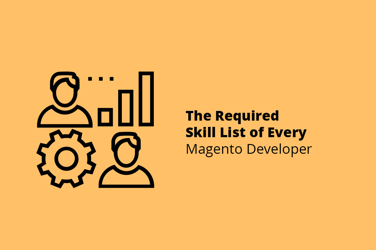 The Required Skill List of Every Magento Developer
