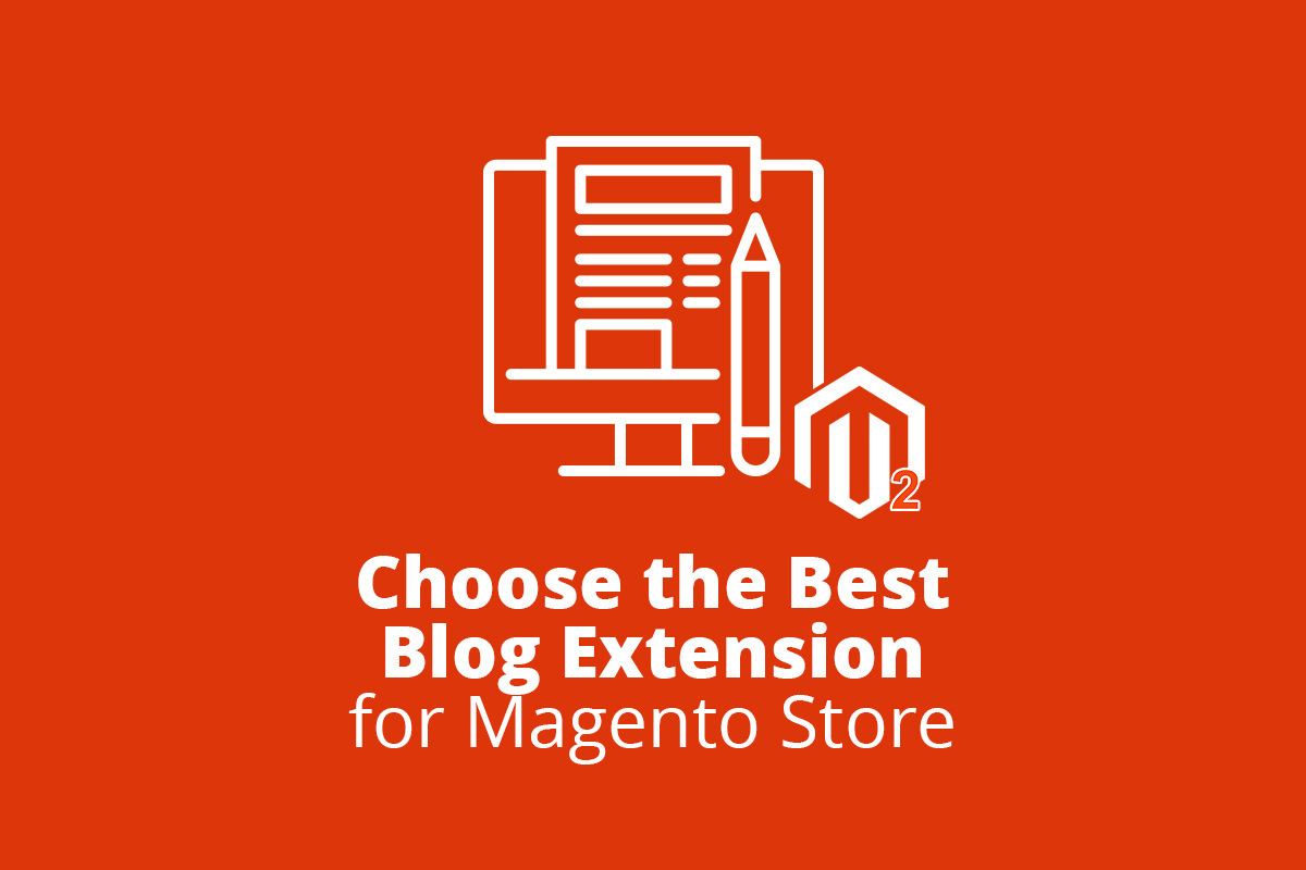 Choose the Best Blog Extension for Magento Store