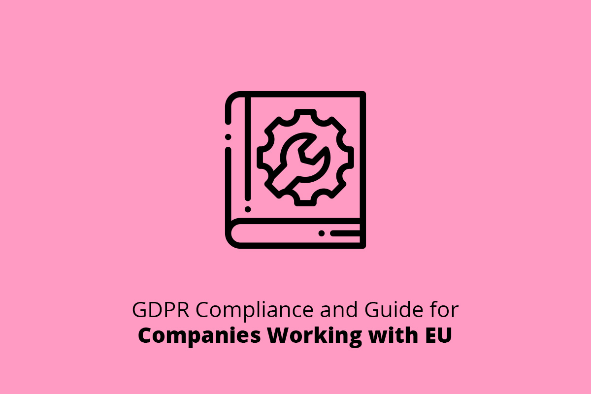 GDPR Compliance and Guide for Companies Working with EU