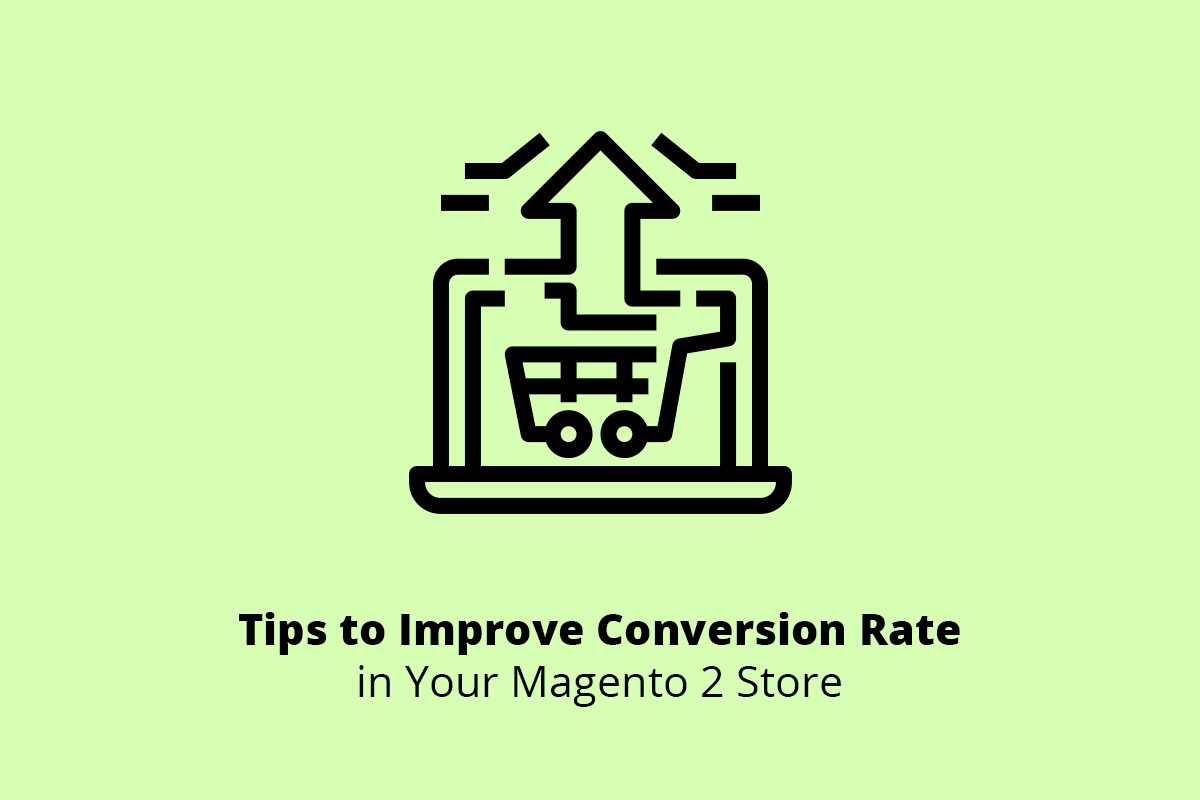Tips to Improve Conversion Rate in Your Magento 2 Store