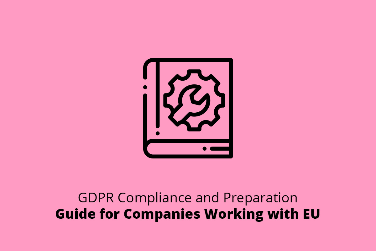 GDPR Compliance and Preparation Guide for Companies Working with EU