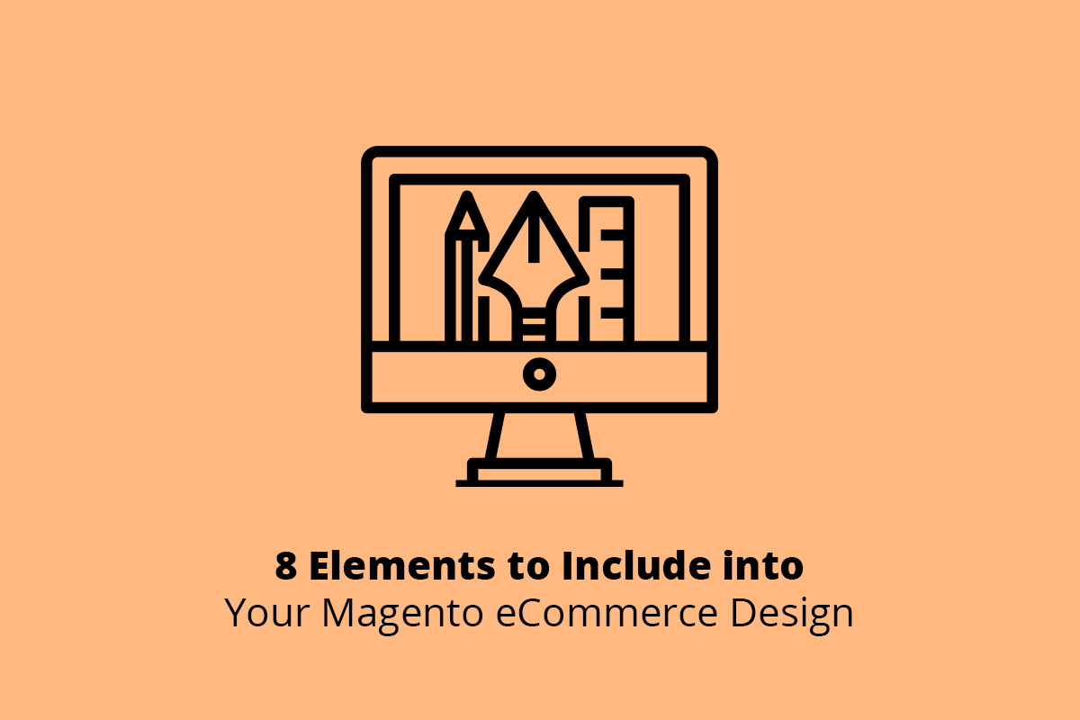 8 Elements to Include into Your Magento eCommerce Design