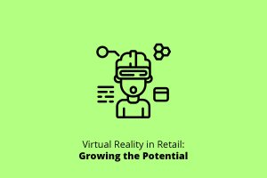 Virtual Reality in Retail: Growing the Potential