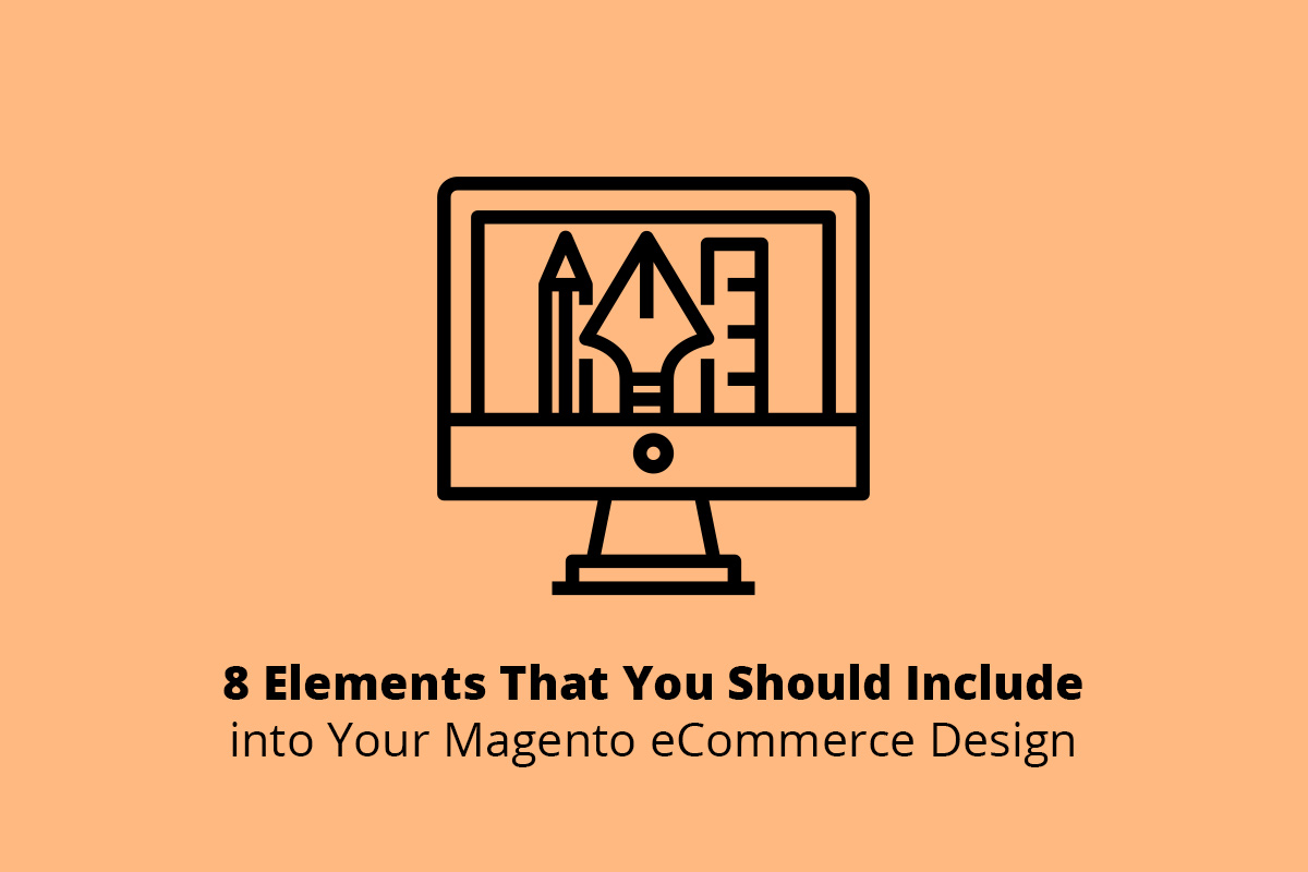 8 Elements That You Should Include in Your Magento eCommerce Design