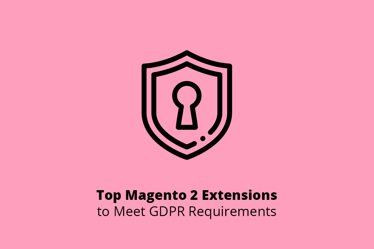 Top Magento 2 Extensions to Meet GDPR Requirements