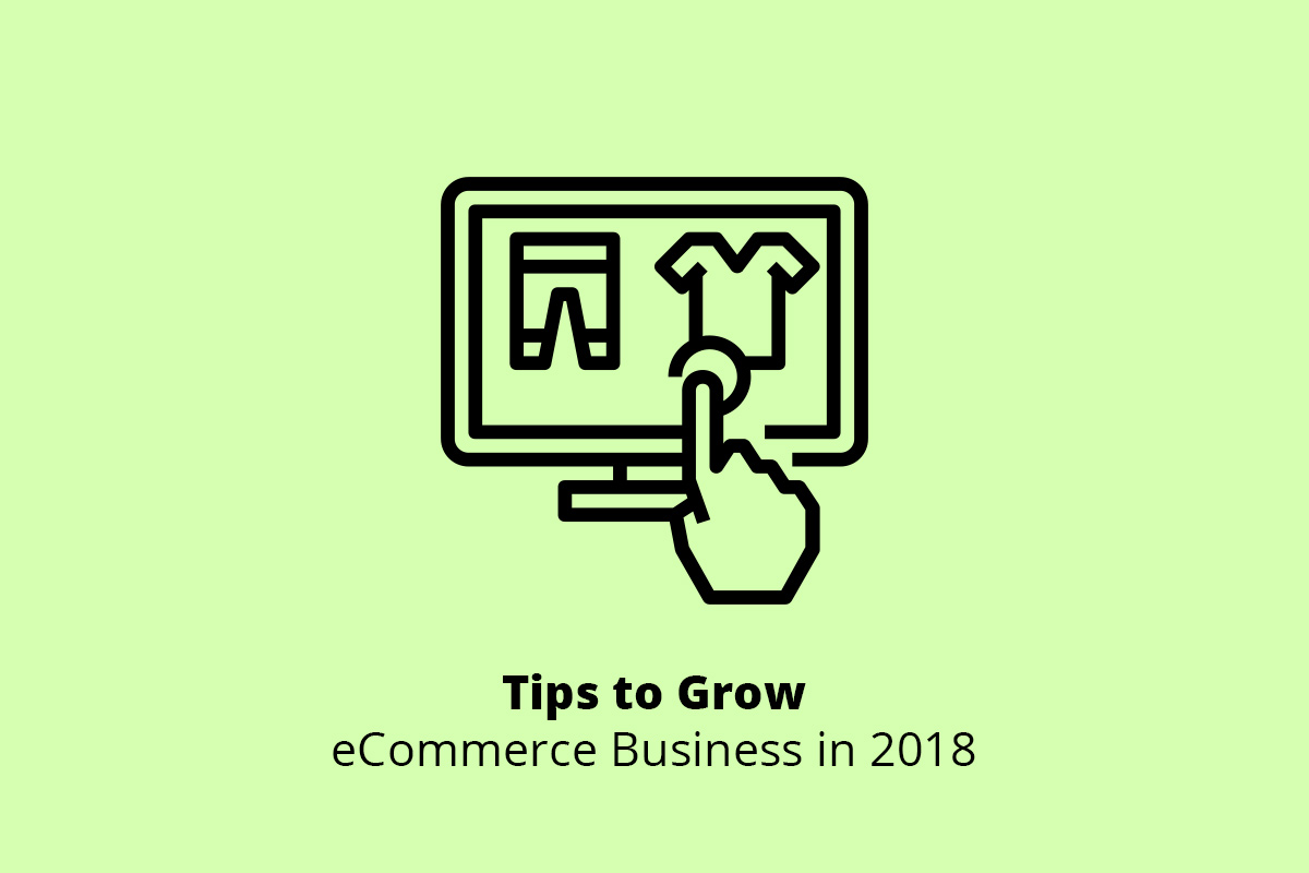 Tips to Grow an eCommerce Business in 2018