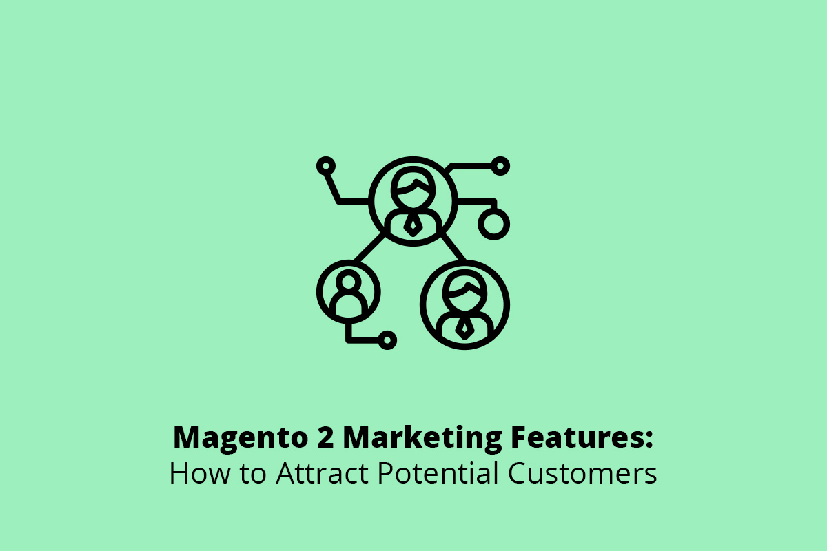Magento 2 Marketing Features: How to Attract Potential Customers