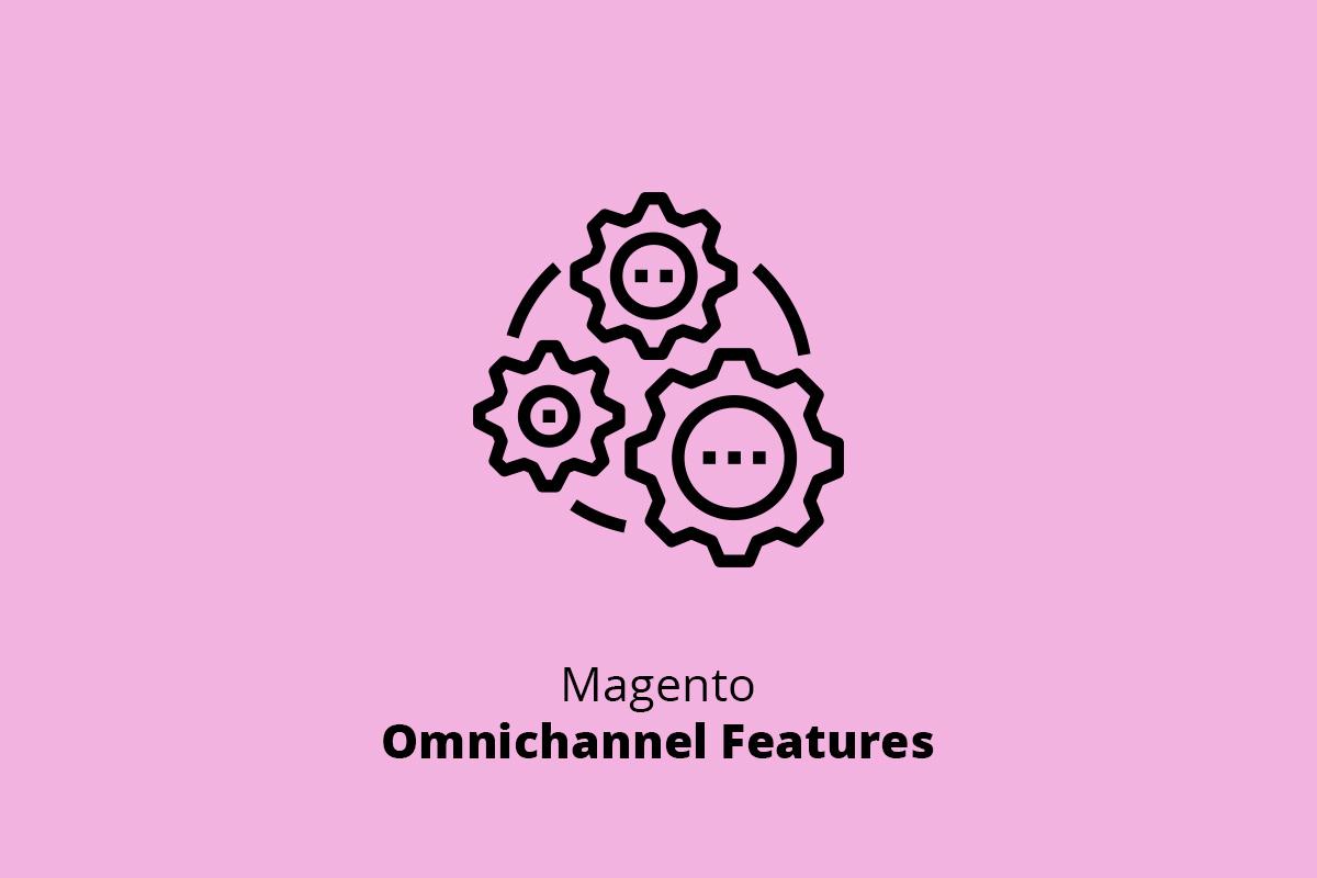 Magento Omnichannel Features