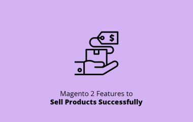 Magento 2 Features to Sell Products Successfully