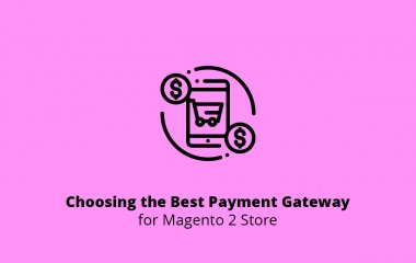 Choosing the Best Payment Gateway for Magento 2 Store