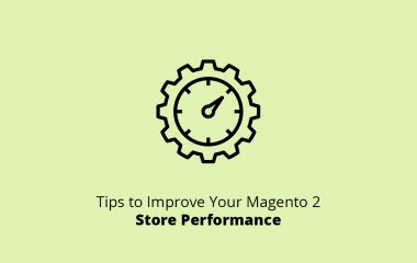 Tips to Improve your Magento 2 Store Performance