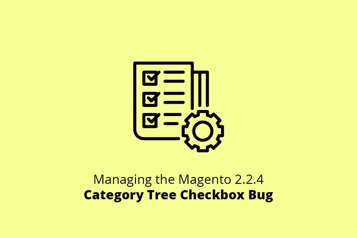 Managing the Magento 2.2.4 Category Tree Checkbox Bug