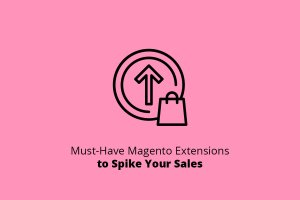 Must-Have Magento Extensions to Spike Your Sales