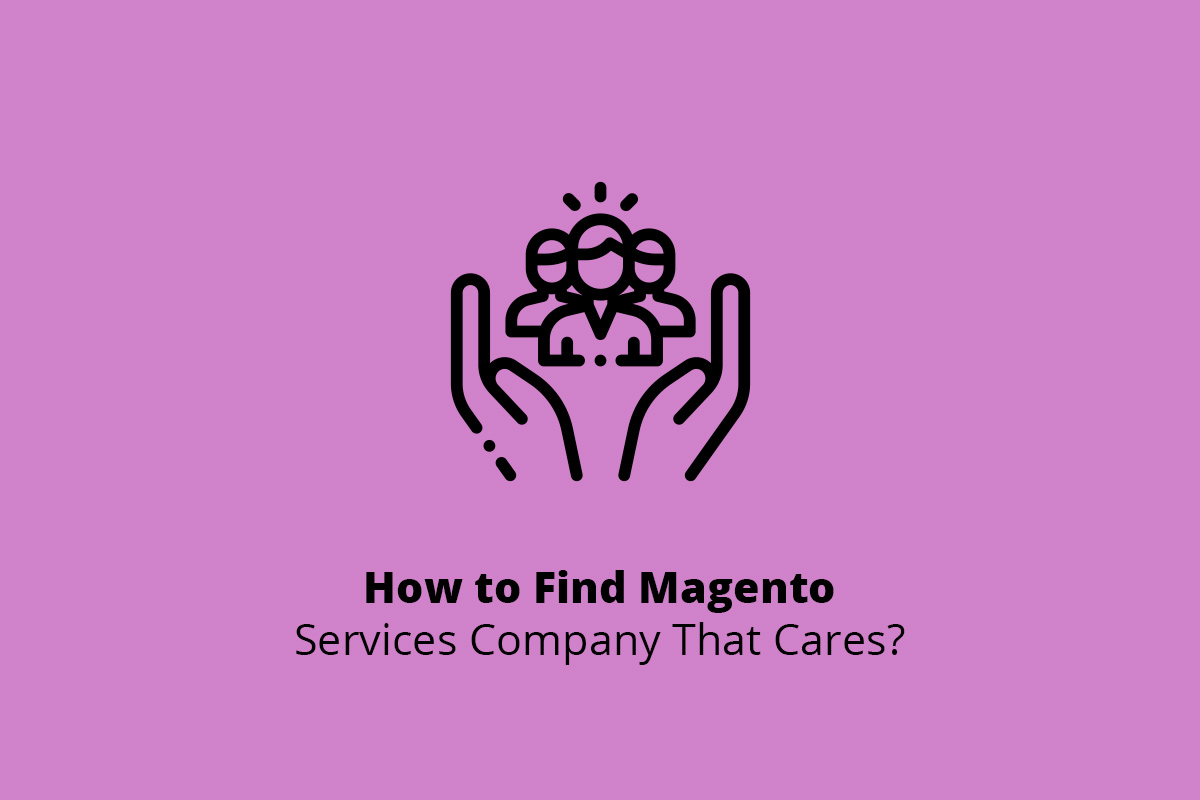 How to Find a Magento Services Company That Cares