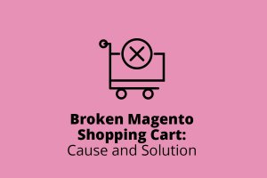 Broken Magento Shopping Cart: Cause and Solution