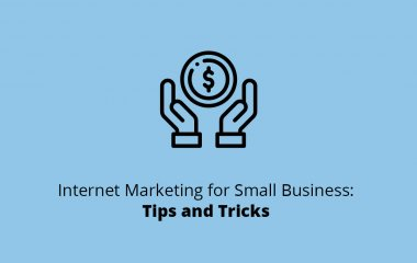 Internet Marketing For Small Business: Tips and Tricks