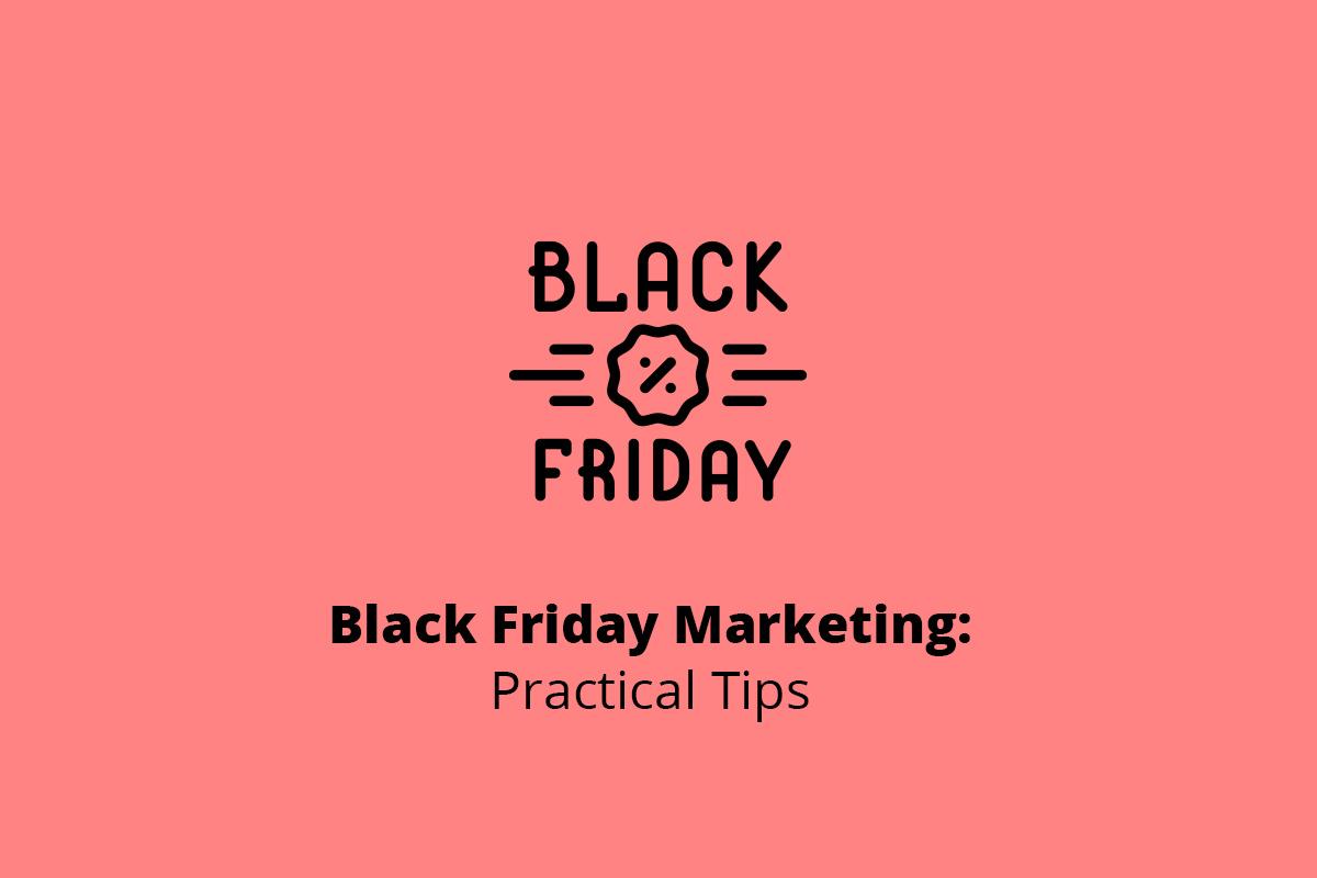 Black Friday Marketing: Practical Tips