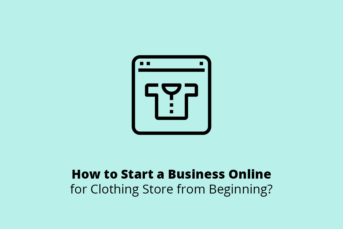 How to Start a Business Online for Clothing Store from Beginning