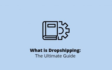 What is Dropshipping: The Ultimate Guide