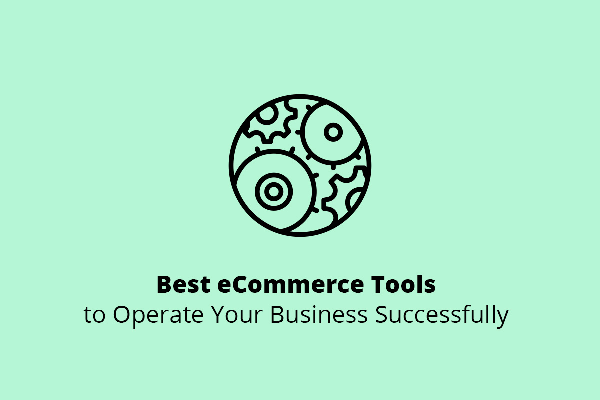 Best eCommerce Tools to Operate Your Business Successfully